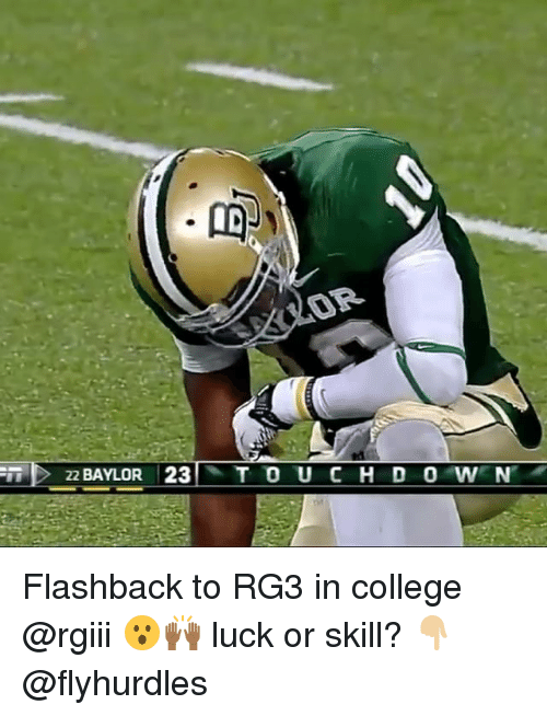 RG3: BAYLOR 23 T TO U C H D 0 WENT Flashback to RG3 in college @rgiii 😮🙌🏾 luck or skill? 👇🏼@flyhurdles