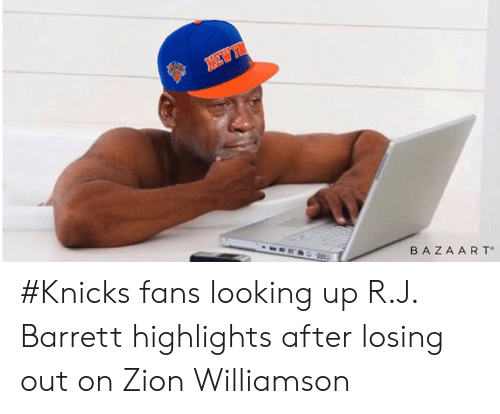 Williamson: BAZA A RT #Knicks fans looking up R.J. Barrett highlights after losing out on Zion Williamson
