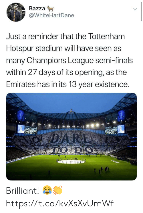 tottenham hotspur: Bazza  @WhiteHartDane  Just a reminder that the Tottenham  Hotspur stadium will have seen as  many Champions League semi-finals  within 27 days of its opening, as the  Emirates has in its 13 year existence. Brilliant! 😂👏 https://t.co/kvXsXvUmWf