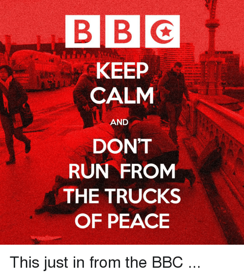 bbc-keep-calm-and-dont-run-from-the-trucks-of-22140511.png
