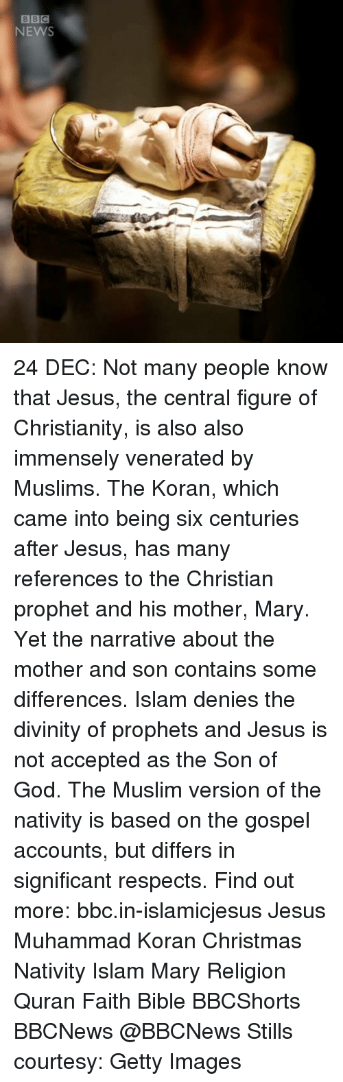The Narrator: BBC  NEWS 24 DEC: Not many people know that Jesus, the central figure of Christianity, is also also immensely venerated by Muslims. The Koran, which came into being six centuries after Jesus, has many references to the Christian prophet and his mother, Mary. Yet the narrative about the mother and son contains some differences. Islam denies the divinity of prophets and Jesus is not accepted as the Son of God. The Muslim version of the nativity is based on the gospel accounts, but differs in significant respects. Find out more: bbc.in-islamicjesus Jesus Muhammad Koran Christmas Nativity Islam Mary Religion Quran Faith Bible BBCShorts BBCNews @BBCNews Stills courtesy: Getty Images