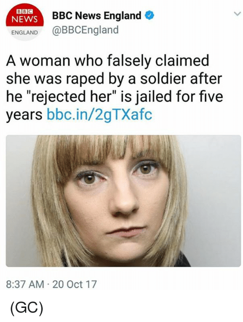 """England, Memes, and News: BBC  NEWS  BBC News England  ENGLAND@BBCEngland  A woman who falsely claimed  she was raped by a soldier after  he """"rejected her"""" is jailed for five  years bbc.in/2gTXafc  8:37 AM 20 Oct 17 (GC)"""