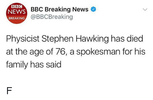 Family, Memes, and News: BBC  NEWS  BREAKING  BBC Breaking News  @BBCBreaking  Physicist Stephen Hawking has died  at the age of 76, a spokesman for his  family has said F