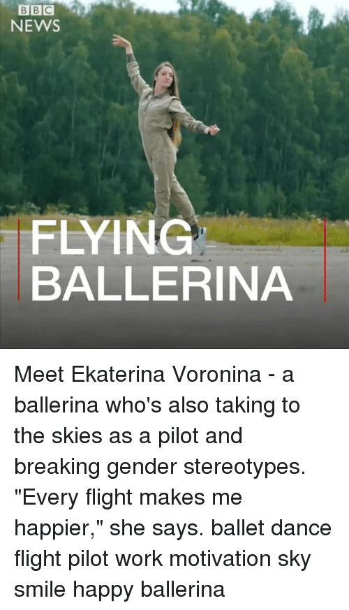 "Dancee: BBC  NEWS  FLYING  BALLERINA Meet Ekaterina Voronina - a ballerina who's also taking to the skies as a pilot and breaking gender stereotypes. ""Every flight makes me happier,"" she says. ballet dance flight pilot work motivation sky smile happy ballerina"