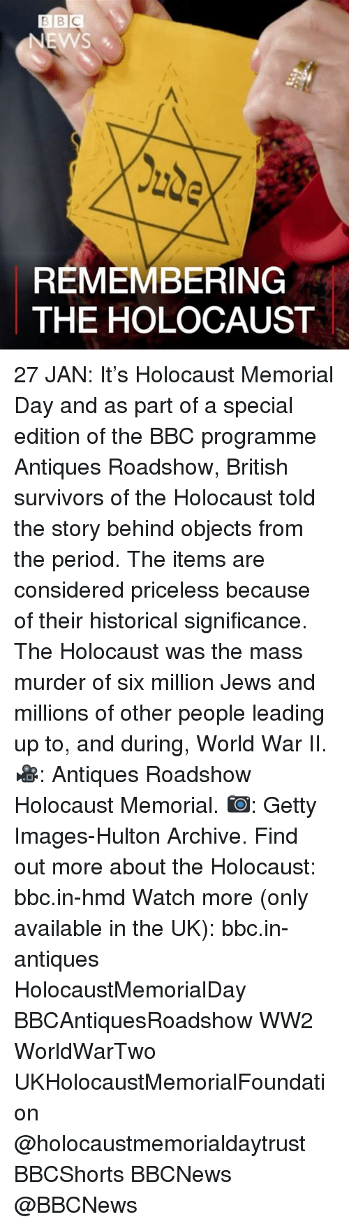 antiquated: BBC  NEWS  REMEMBERING  THE HOLOCAUST 27 JAN: It's Holocaust Memorial Day and as part of a special edition of the BBC programme Antiques Roadshow, British survivors of the Holocaust told the story behind objects from the period. The items are considered priceless because of their historical significance. The Holocaust was the mass murder of six million Jews and millions of other people leading up to, and during, World War II. 🎥: Antiques Roadshow Holocaust Memorial. 📷: Getty Images-Hulton Archive. Find out more about the Holocaust: bbc.in-hmd Watch more (only available in the UK): bbc.in-antiques HolocaustMemorialDay BBCAntiquesRoadshow WW2 WorldWarTwo UKHolocaustMemorialFoundation @holocaustmemorialdaytrust BBCShorts BBCNews @BBCNews