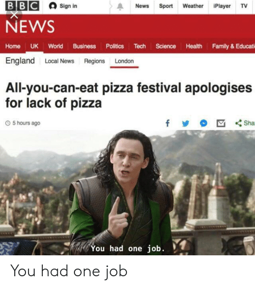 sign in: BBC  News Sport Weather Player TV  Sign in  NEWS  Home UK World Business Politics Tech Science Health Family & Educati  England Local News Regions London  All-you-can-eat pizza festival apologises  for lack of pizza  O 5 hours ago  You had one job. You had one job