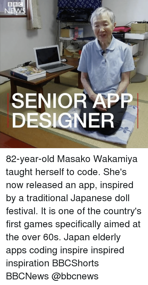 Memes, Apps, and Games: BBC  SENIOR APP  DESIGNER 82-year-old Masako Wakamiya taught herself to code. She's now released an app, inspired by a traditional Japanese doll festival. It is one of the country's first games specifically aimed at the over 60s. Japan elderly apps coding inspire inspired inspiration BBCShorts BBCNews @bbcnews