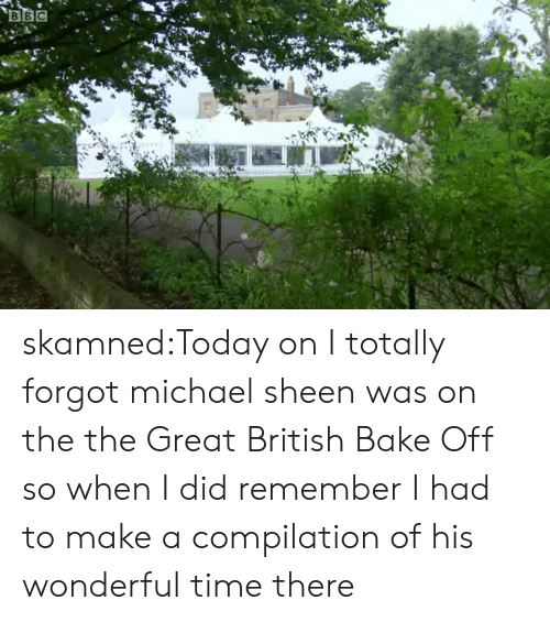 sheen: BBC skamned:Today on I totally forgot michael sheen was on the the Great British Bake Off so when I did remember I had to make a compilation of his wonderful time there