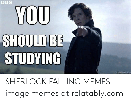 Relatably: BBC  YOU  SHOULD BE  STUDYING  quickmeme4om SHERLOCK FALLING MEMES image memes at relatably.com