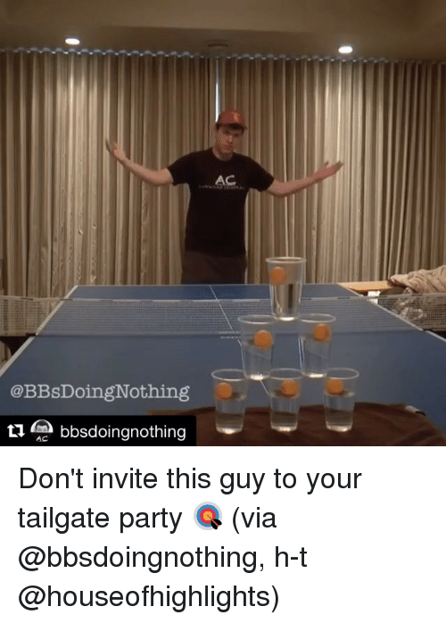 tailgater: @BBsDoingNothing  있고 bbsdoingnothing  Ratttttam Don't invite this guy to your tailgate party 🎯 (via @bbsdoingnothing, h-t @houseofhighlights)