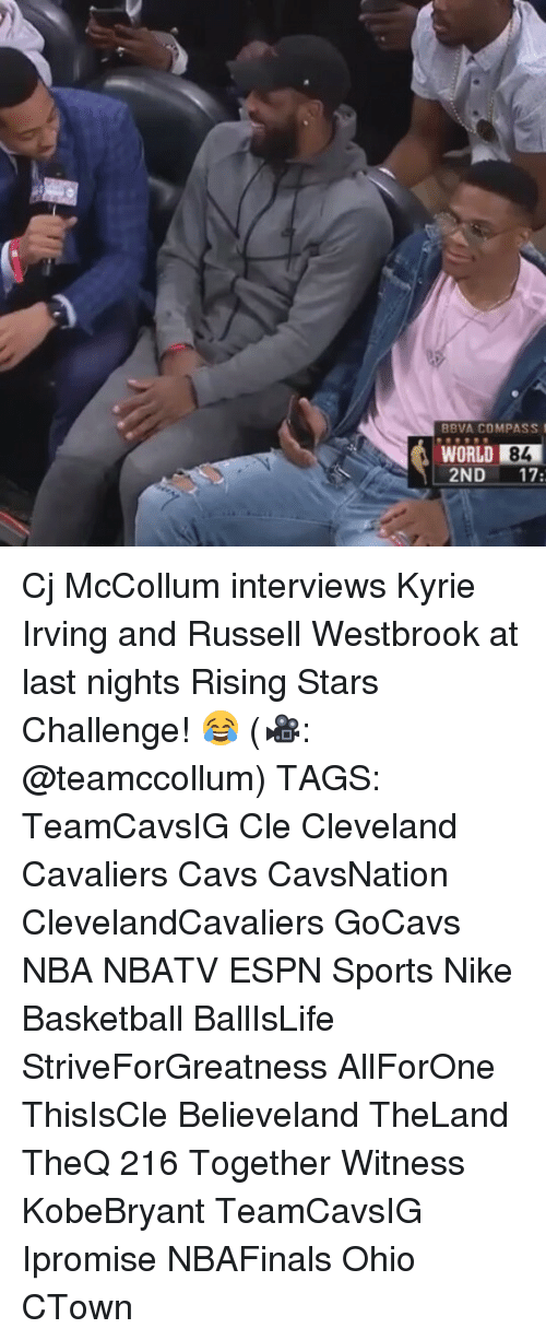 Basketball, Cavs, and Cleveland Cavaliers: BBVA COMPASS  WORLD 84  2ND  17 Cj McCollum interviews Kyrie Irving and Russell Westbrook at last nights Rising Stars Challenge! 😂 (🎥: @teamccollum) TAGS: TeamCavsIG Cle Cleveland Cavaliers Cavs CavsNation ClevelandCavaliers GoCavs NBA NBATV ESPN Sports Nike Basketball BallIsLife StriveForGreatness AllForOne ThisIsCle Believeland TheLand TheQ 216 Together Witness KobeBryant TeamCavsIG Ipromise NBAFinals Ohio CTown
