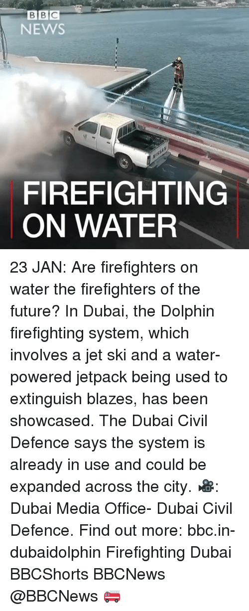 Dolphin: BCE  B NEWS  FIREFIGHTING  ON WATER 23 JAN: Are firefighters on water the firefighters of the future? In Dubai, the Dolphin firefighting system, which involves a jet ski and a water-powered jetpack being used to extinguish blazes, has been showcased. The Dubai Civil Defence says the system is already in use and could be expanded across the city. 🎥: Dubai Media Office- Dubai Civil Defence. Find out more: bbc.in-dubaidolphin Firefighting Dubai BBCShorts BBCNews @BBCNews 🚒