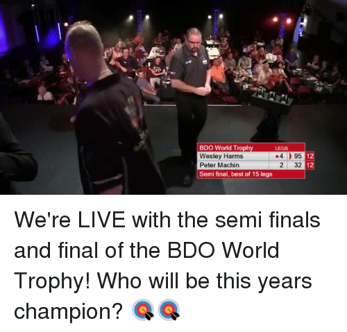 Dank, Finals, and Best: BDO World Trophy  LEGS  .4 95  Wesley Harms  2 32  Peter Machin  Semifinal, best of 15 legs We're LIVE with the semi finals and final of the BDO World Trophy! Who will be this years champion? 🎯🎯