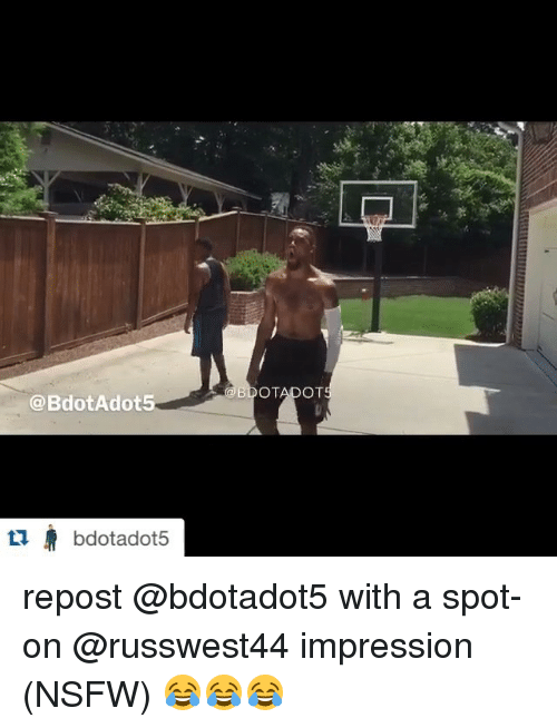 Nsfw and Sports: @BdotAdot5  bdotadot5  BDOTADOT repost @bdotadot5 with a spot-on @russwest44 impression (NSFW) 😂😂😂