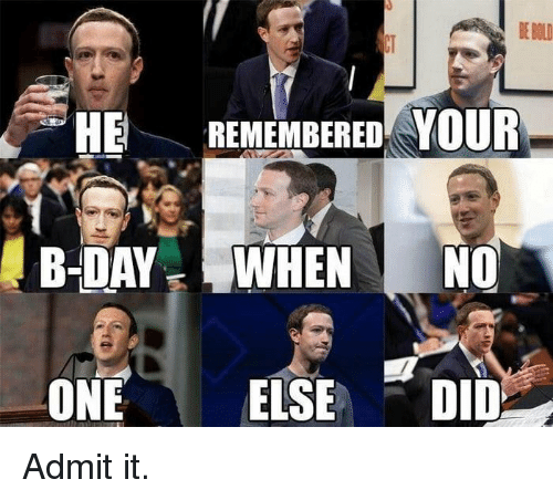 Dank, Bold, and 🤖: BE BOLD  HE REMEMBERED YOUR  ONEELSE DID Admit it.
