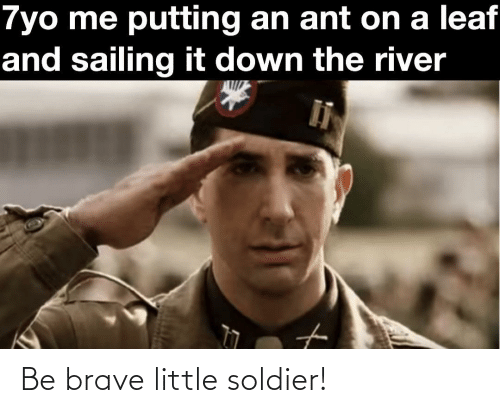 Brave Little: Be brave little soldier!