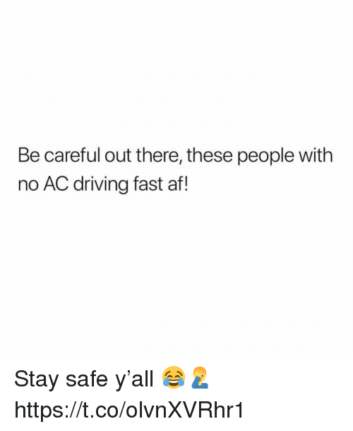 No Ac: Be careful out there, these people with  no AC driving fast af! Stay safe y'all 😂🤦♂️ https://t.co/olvnXVRhr1