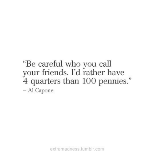 """Al Capone: """"Be careful who vou call  your friends. I'd rather have  4 quarters than 100 pennies.""""  י,  Al Capone  extramadness.tumblr.com"""