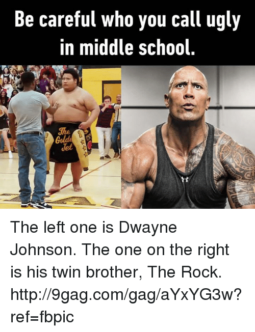 ugs: Be careful who you call ug  in middle school  Golde The left one is Dwayne Johnson. The one on the right is his twin brother, The Rock. http://9gag.com/gag/aYxYG3w?ref=fbpic