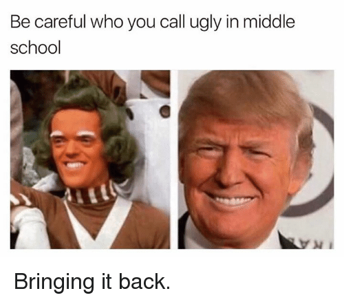 School, Ugly, and Be Careful Who You Call Ugly: Be careful who you call ugly in middle  school Bringing it back.