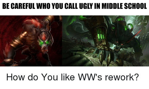 Memes, Be Careful Who You Call Ugly, and Be Careful: BE CAREFUL WHO YOU CALL UGLY IN MIDDLE SCHOOL How do You like WW's rework?