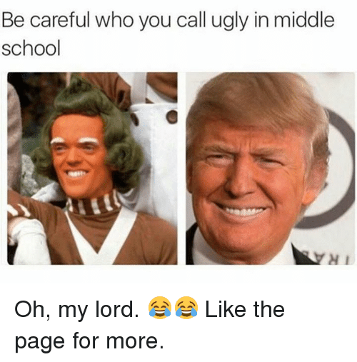 School, Ugly, and Be Careful Who You Call Ugly: Be careful who you call ugly in middle  school Oh, my lord. 😂😂  Like the page for more.