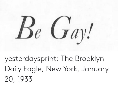Brooklyn: Be Gay! yesterdaysprint:  The Brooklyn Daily Eagle, New York, January 20, 1933