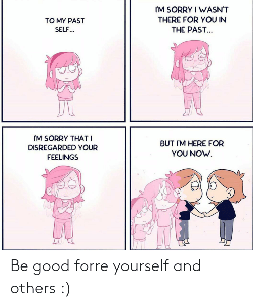 Be Good: Be good forre yourself and others :)