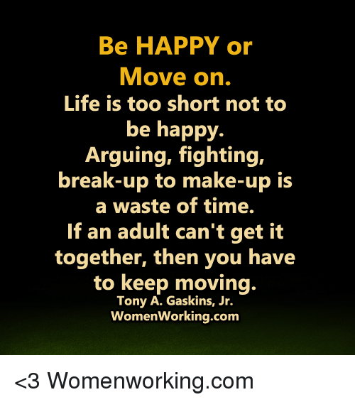 Be HAPPY Or Move On Life Is Too Short Not To Be Happy