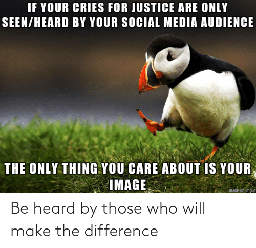 heard: Be heard by those who will make the difference