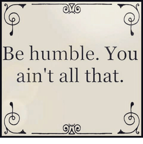 Memes, 🤖, and Humbling: Be humble. You  ain't all that.  ONO