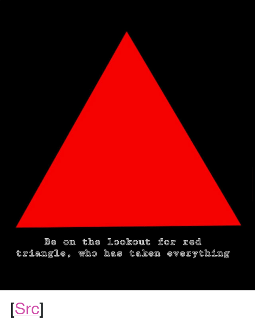 """Lookout: Be on the Lookout for red  triaagle, who has takea everything <p>[<a href=""""https://www.reddit.com/r/surrealmemes/comments/86kw3j/find_him/"""">Src</a>]</p>"""