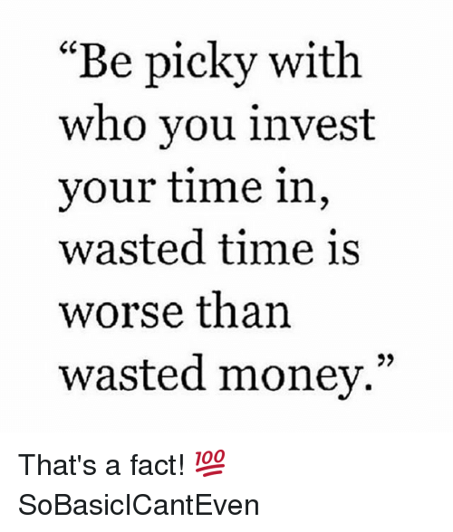 Wasted Time Is Worse Than Wasted Money Quote: 25+ Best Memes About Wasted Time