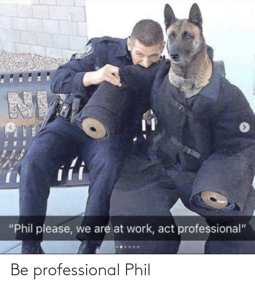 Phil: Be professional Phil