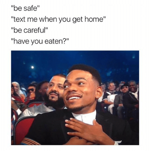 """Home, Text, and Girl Memes: be safe""""  """"text me when you get home""""  """"be careful""""  """"have you eaten?"""""""