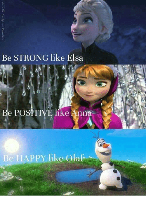 Strong Liking: Be STRONG like Elsa  e POSITIVE like Anna  Be HAPPY like Olaf