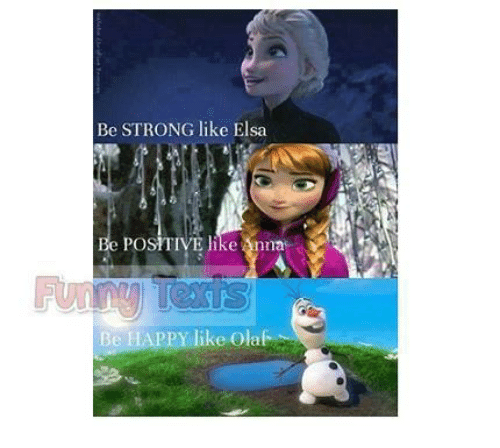 Strong Liking: Be STRONG like Elsa  e POSTIVE like Anna  Be HAPPY like Olaß