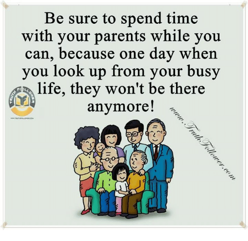 Be Sure To Spend Time With Your Parents While You Can