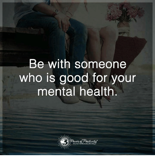 Memes, 🤖, and Mental Health: Be with someone  who is good for your  mental health