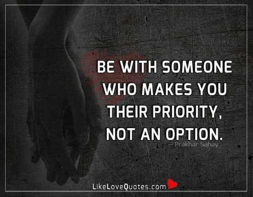 Priority: BE WITH SOMEONE  WHO MAKES YOU  THEIR PRIORITY  NOT AN OPTION  Prakhar Sahay  LikeLoveQuotes.com
