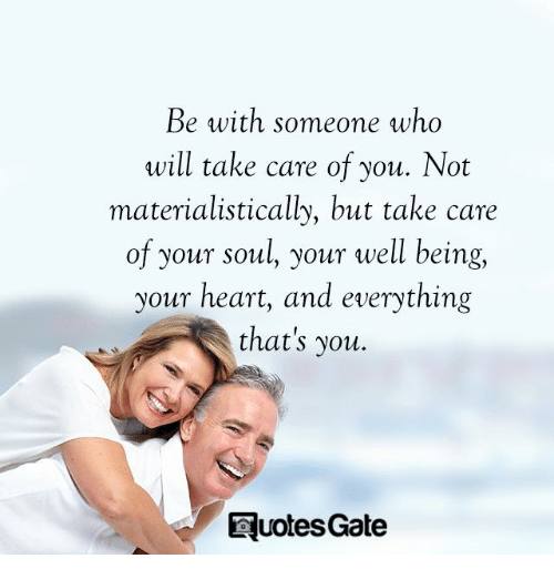 Heart, Gate, and Take Care: Be with someone who  will take care of you. Not  materialistically, but take care  of your soul, your well being,  your heart, and everything  that's you.  uotes Gate