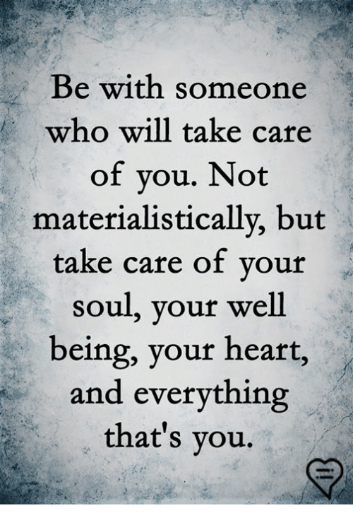 Memes, Heart, and 🤖: Be with someone  who will take care  of you. Not  materialistically, but  take care of your  soul, your well  being, your heart,  and everything  that's vou.