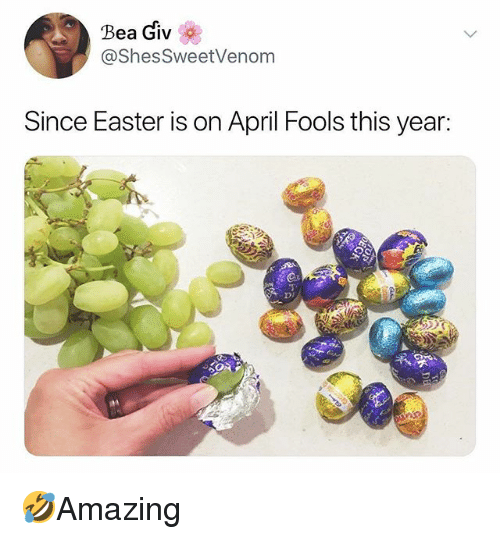 Easter, Memes, and April Fools: Bea Giv  @Shes SweetVenom  Since Easter is on April Fools this year:  Di 🤣Amazing