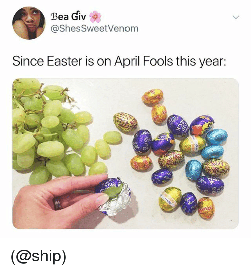 Easter, April Fools, and Dank Memes: Bea Giv  @ShesSweetVenom  Since Easter is on April Fools this year:  Di (@ship)