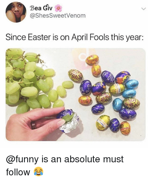 Easter, Funny, and Memes: Bea Giv  @ShesSweetVenom  Since Easter is on April Fools this year:  Di @funny is an absolute must follow 😂