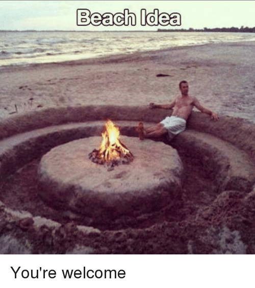 Funny You Re Welcome Meme : Beach idea you re welcome funny meme on sizzle