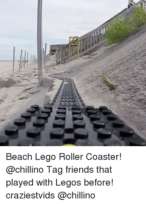roller coasters: Beach Lego Roller Coaster! @chillino Tag friends that played with Legos before! craziestvids @chillino