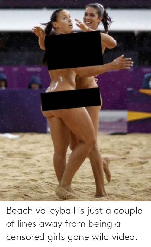 lines: Beach volleyball is just a couple of lines away from being a censored girls gone wild video.