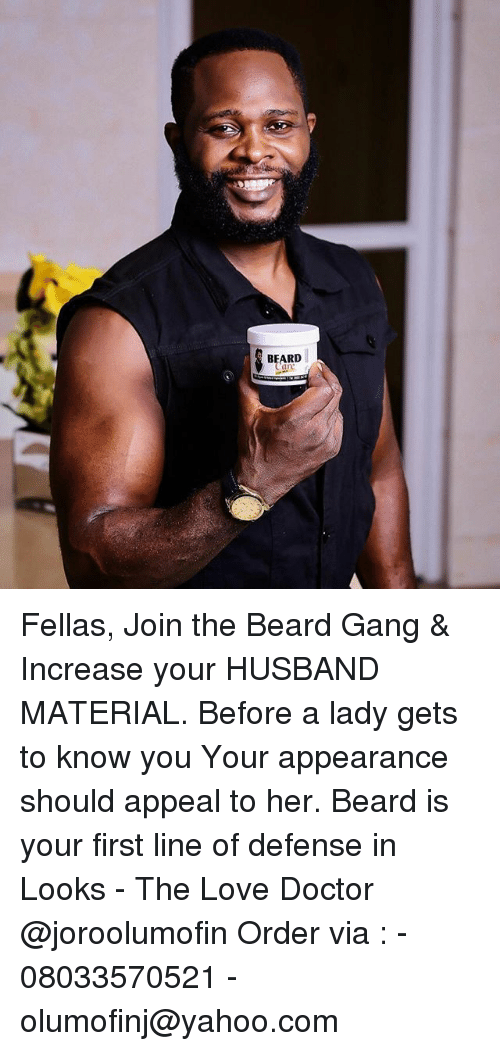 orderly: BEARD Fellas, Join the Beard Gang & Increase your HUSBAND MATERIAL. Before a lady gets to know you Your appearance should appeal to her. Beard is your first line of defense in Looks - The Love Doctor @joroolumofin Order via : - 08033570521 -olumofinj@yahoo.com