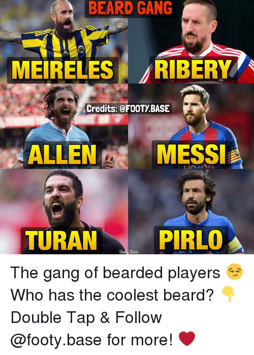 gangs: BEARD GANG  MEIRELES  RIBERY  Credits: @FOOTY BASE  ALLEN MESSI  PIRLO  TURAN  Base The gang of bearded players 😏 Who has the coolest beard? 👇 Double Tap & Follow @footy.base for more! ❤️